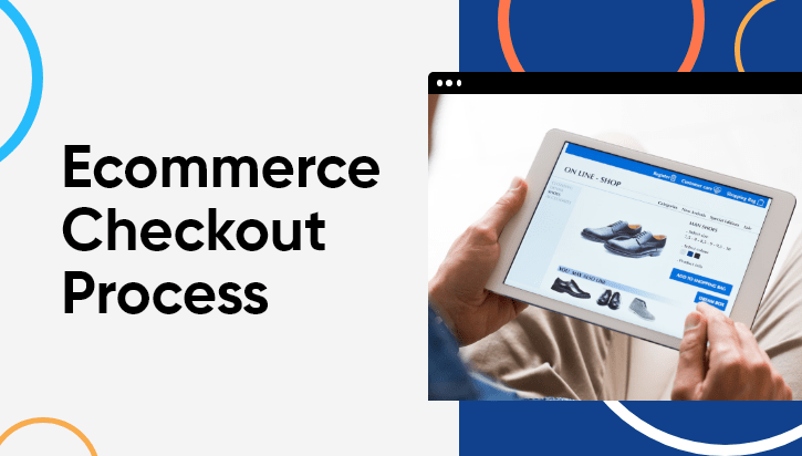 How to Enhance Your Ecommerce Checkout Process to Have a Smooth Customer Experience